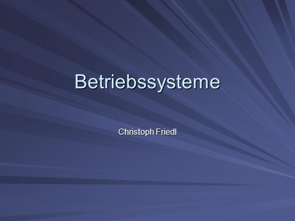 Betriebssysteme Christoph Friedl