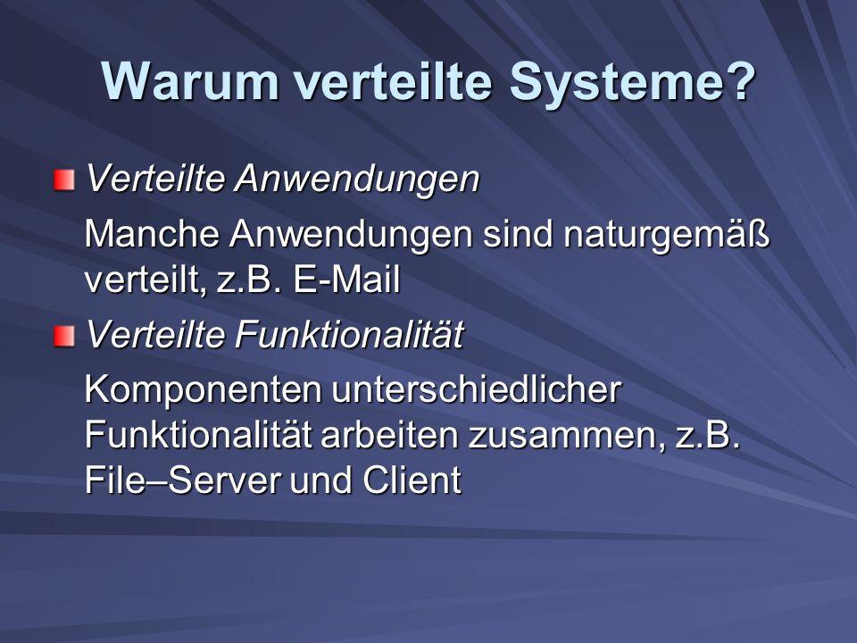 Warum verteilte Systeme. Verteilte Anwendungen Manche Anwendungen sind naturgemäß verteilt, z.B.