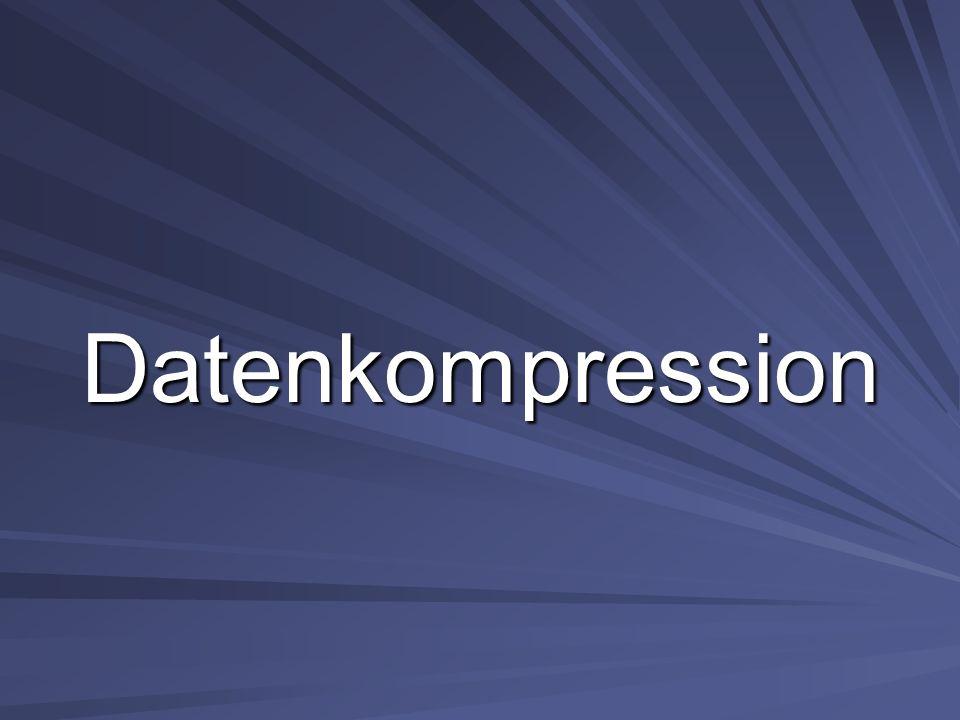 Datenkompression Wieso überhaupt Datenkompression.