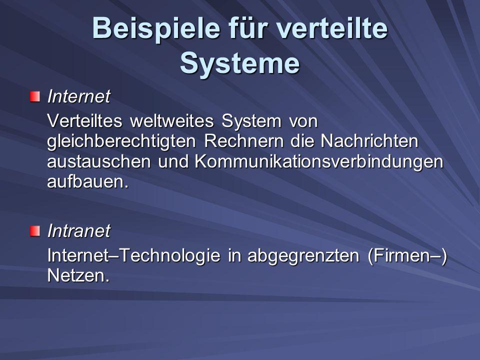 Beispiele für verteilte Systeme Internet Verteiltes weltweites System von gleichberechtigten Rechnern die Nachrichten austauschen und Kommunikationsverbindungen aufbauen.