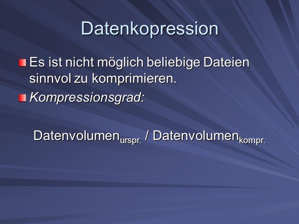 Datenkopression Es ist nicht möglich beliebige Dateien sinnvol zu komprimieren.
