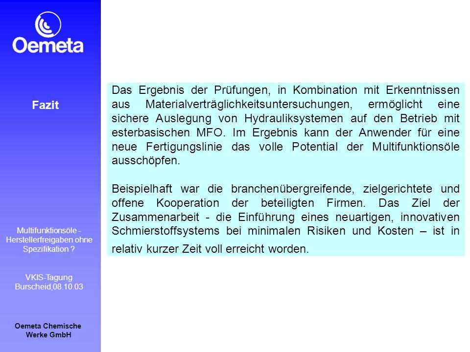 Oemeta Chemische Werke GmbH Multifunktionsöle - Herstellerfreigaben ohne Spezifikation ? VKIS-Tagung Burscheid,08.10.03 Fazit Das Ergebnis der Prüfung