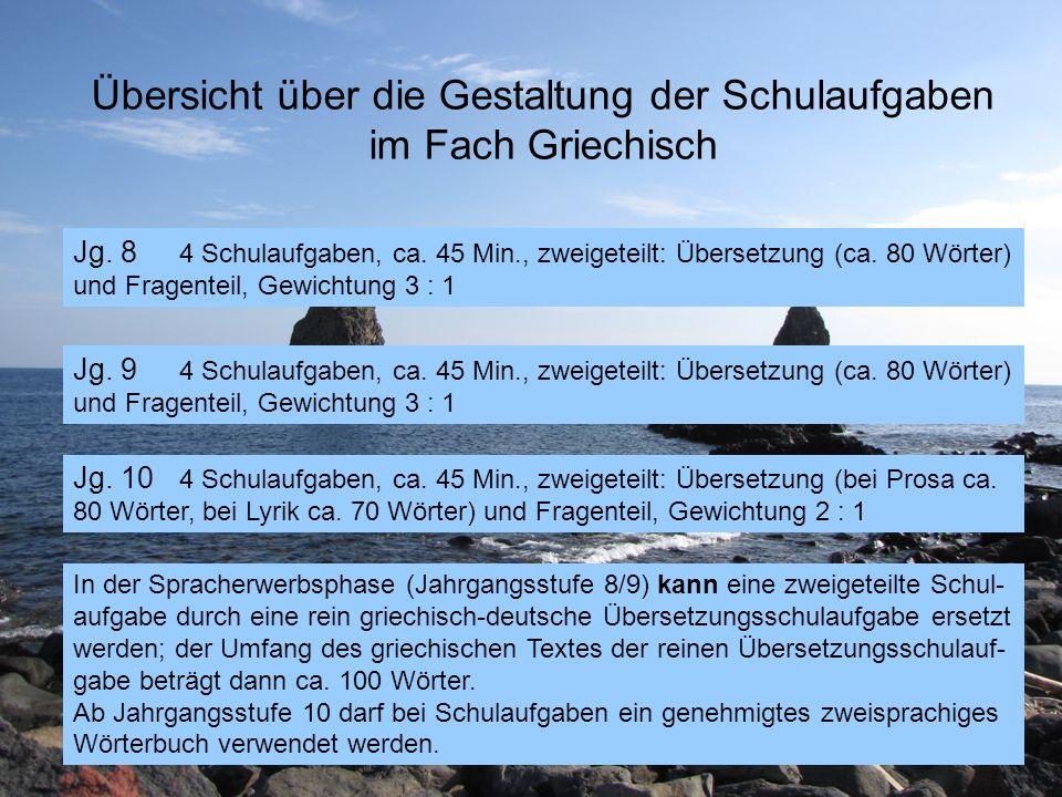 Übersicht über die Gestaltung der Schulaufgaben im Fach Griechisch Jg. 8 4 Schulaufgaben, ca. 45 Min., zweigeteilt: Übersetzung (ca. 80 Wörter) und Fr