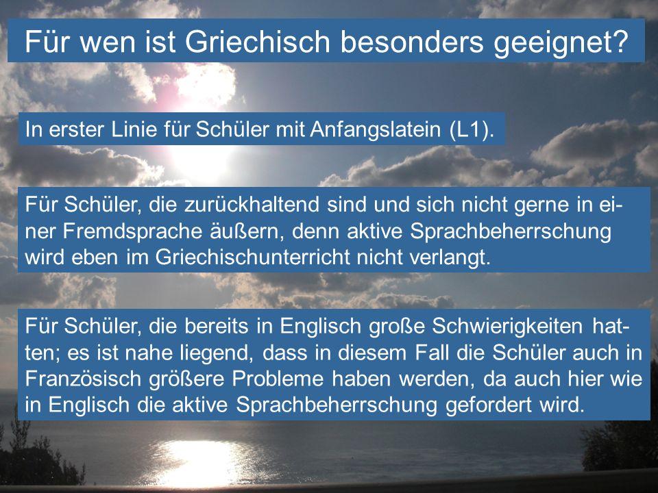 Für wen ist Griechisch besonders geeignet? In erster Linie für Schüler mit Anfangslatein (L1). Für Schüler, die zurückhaltend sind und sich nicht gern