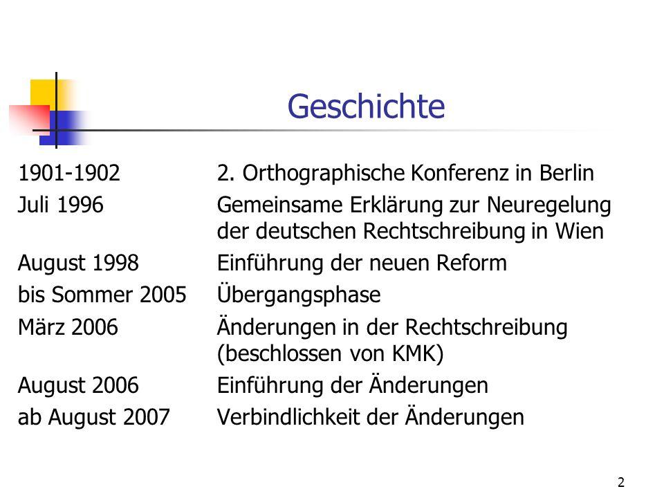 2 Geschichte 1901-19022. Orthographische Konferenz in Berlin Juli 1996Gemeinsame Erklärung zur Neuregelung der deutschen Rechtschreibung in Wien Augus