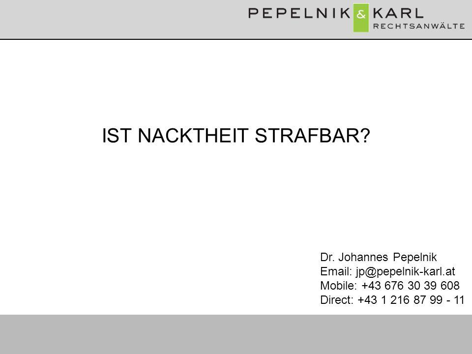 IST NACKTHEIT STRAFBAR? Dr. Johannes Pepelnik Email: jp@pepelnik-karl.at Mobile: +43 676 30 39 608 Direct: +43 1 216 87 99 - 11