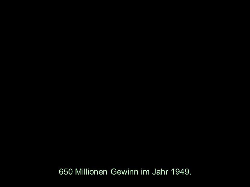 650 Millionen Gewinn im Jahr 1949.