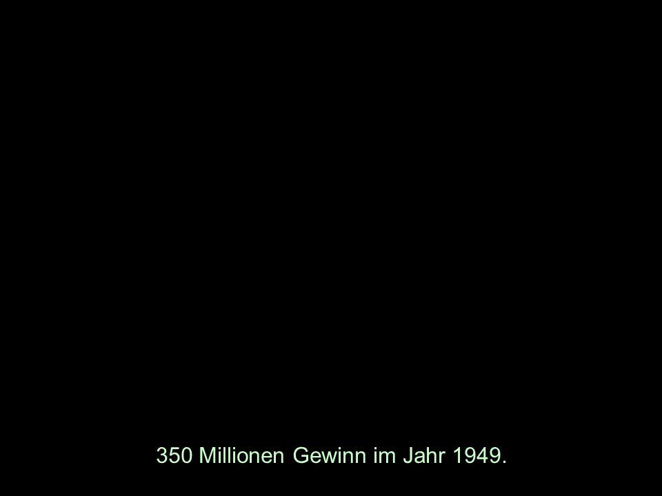350 Millionen Gewinn im Jahr 1949.