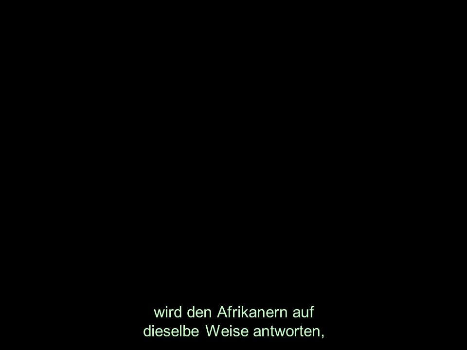 wird den Afrikanern auf dieselbe Weise antworten,