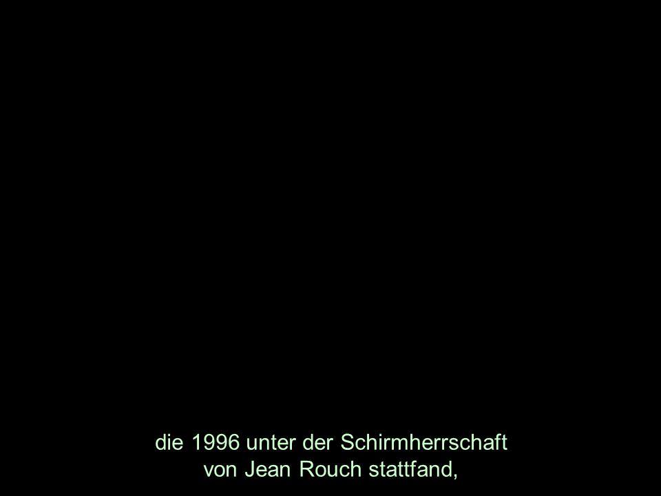 die 1996 unter der Schirmherrschaft von Jean Rouch stattfand,