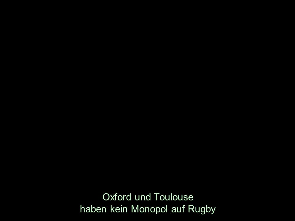Oxford und Toulouse haben kein Monopol auf Rugby