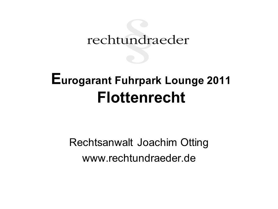E urogarant Fuhrpark Lounge 2011 Flottenrecht Rechtsanwalt Joachim Otting www.rechtundraeder.de