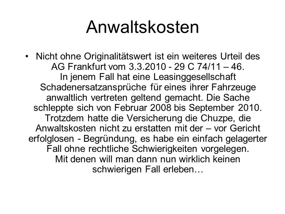 Anwaltskosten Nicht ohne Originalitätswert ist ein weiteres Urteil des AG Frankfurt vom 3.3.2010 - 29 C 74/11 – 46.
