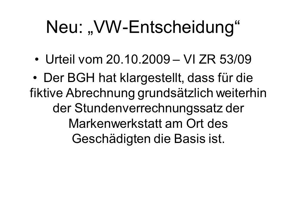 Neu: VW-Entscheidung Urteil vom 20.10.2009 – VI ZR 53/09 Der BGH hat klargestellt, dass für die fiktive Abrechnung grundsätzlich weiterhin der Stundenverrechnungssatz der Markenwerkstatt am Ort des Geschädigten die Basis ist.