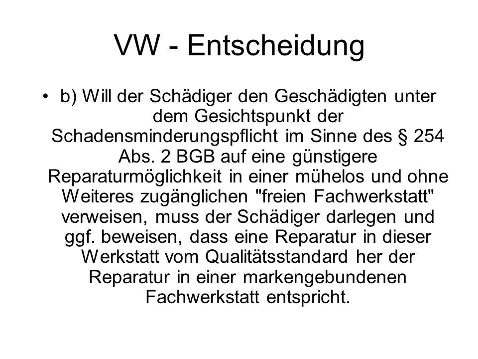 VW - Entscheidung b) Will der Schädiger den Geschädigten unter dem Gesichtspunkt der Schadensminderungspflicht im Sinne des § 254 Abs.