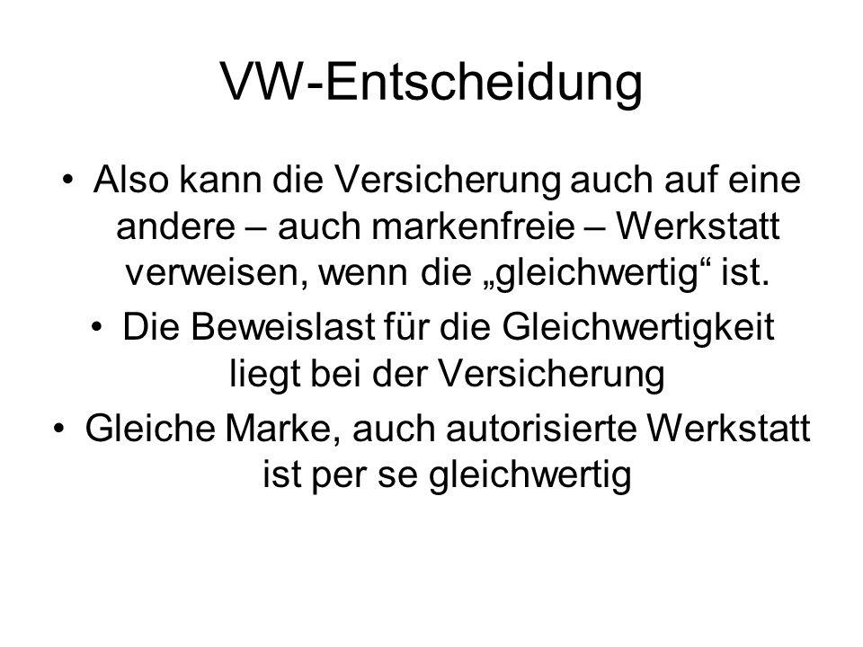 VW-Entscheidung Also kann die Versicherung auch auf eine andere – auch markenfreie – Werkstatt verweisen, wenn die gleichwertig ist.