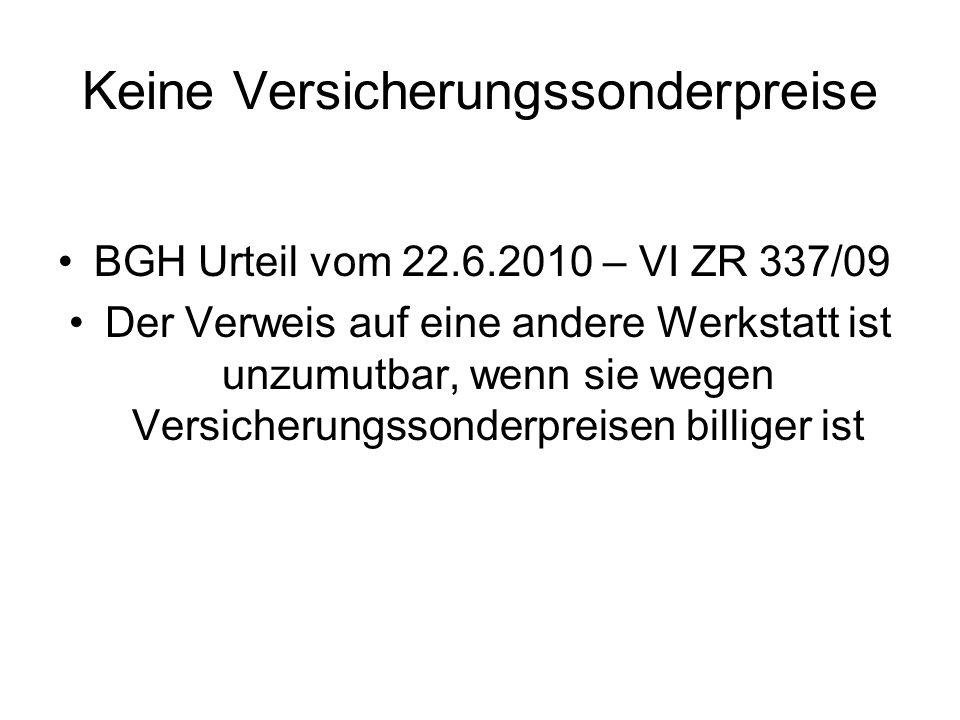 Keine Versicherungssonderpreise BGH Urteil vom 22.6.2010 – VI ZR 337/09 Der Verweis auf eine andere Werkstatt ist unzumutbar, wenn sie wegen Versicherungssonderpreisen billiger ist
