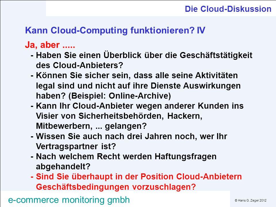 © Hans G. Zeger 2012 e-commerce monitoring gmbh Die Cloud-Diskussion Kann Cloud-Computing funktionieren? IV Ja, aber..... -Haben Sie einen Überblick ü