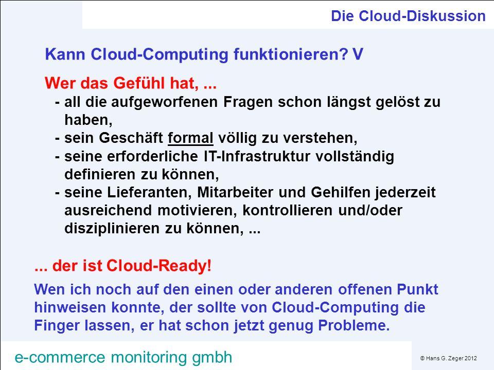 © Hans G. Zeger 2012 e-commerce monitoring gmbh Die Cloud-Diskussion Kann Cloud-Computing funktionieren? V Wer das Gefühl hat,... -all die aufgeworfen