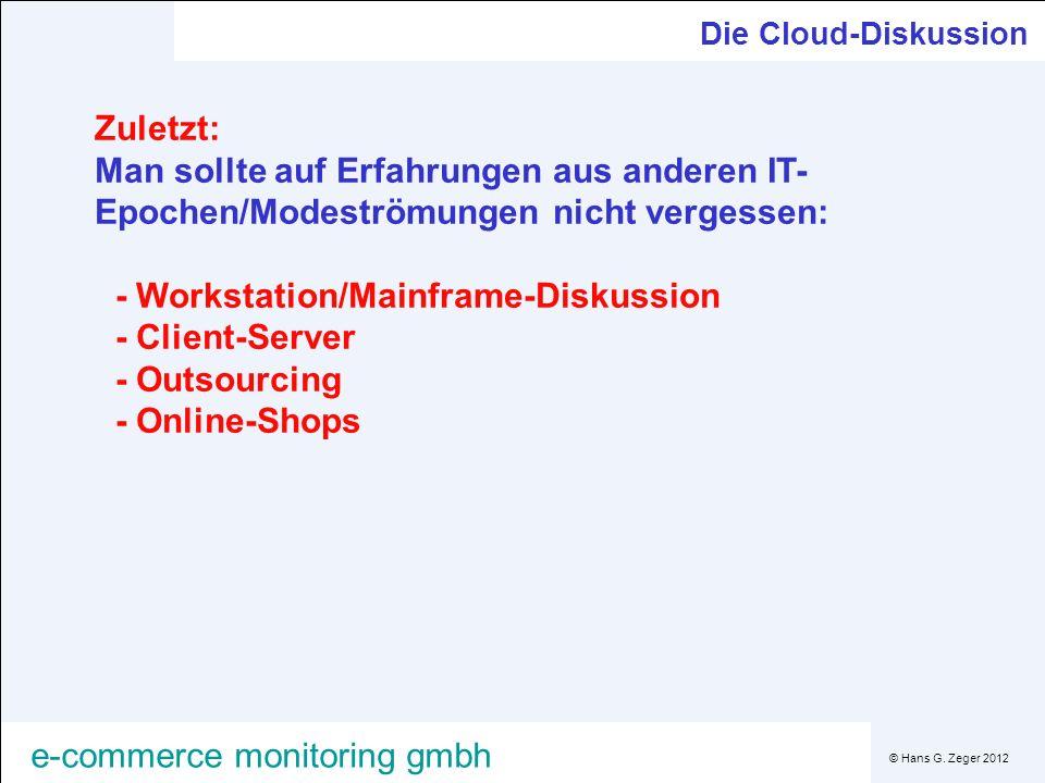 © Hans G. Zeger 2012 e-commerce monitoring gmbh Die Cloud-Diskussion Zuletzt: Man sollte auf Erfahrungen aus anderen IT- Epochen/Modeströmungen nicht