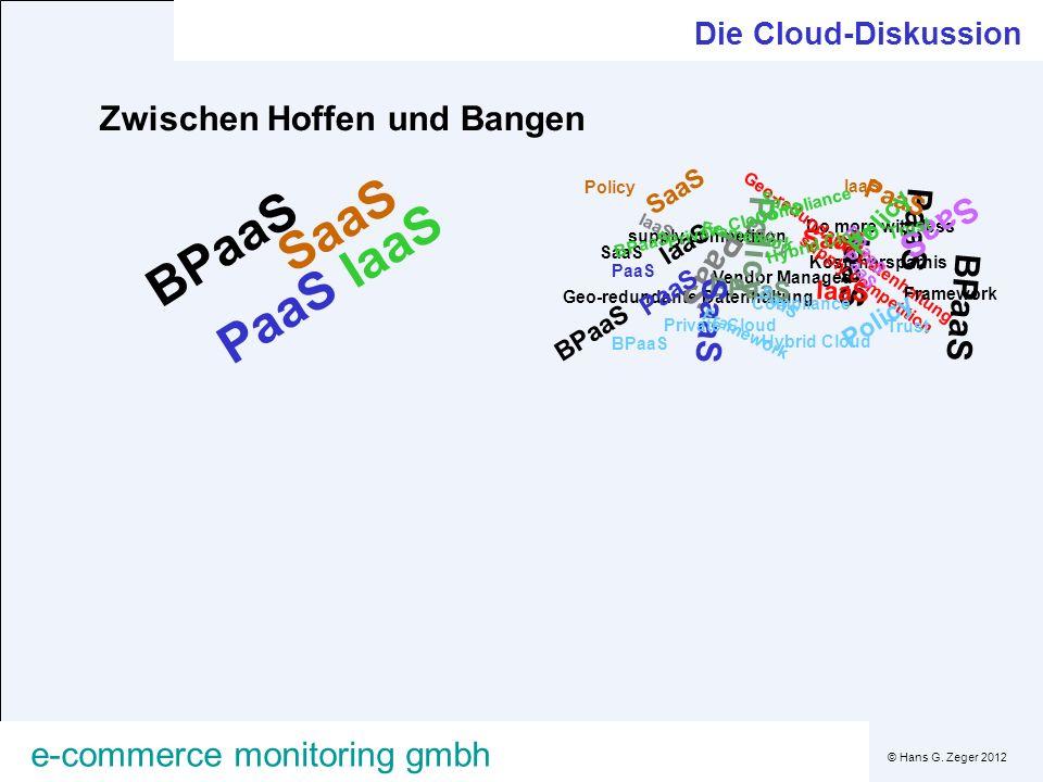 © Hans G. Zeger 2012 e-commerce monitoring gmbh Die Cloud-Diskussion Zwischen Hoffen und Bangen Do more with less Kostenersparnis Vendor Managed IaaS
