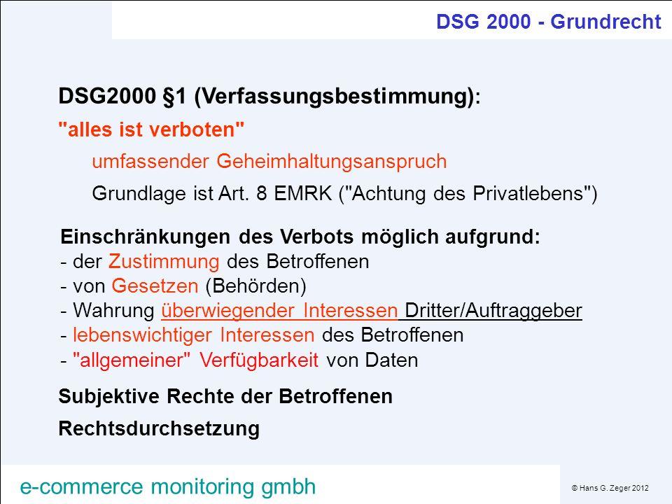 © Hans G. Zeger 2012 e-commerce monitoring gmbh DSG 2000 - Grundrecht Einschränkungen des Verbots möglich aufgrund: - der Zustimmung des Betroffenen -
