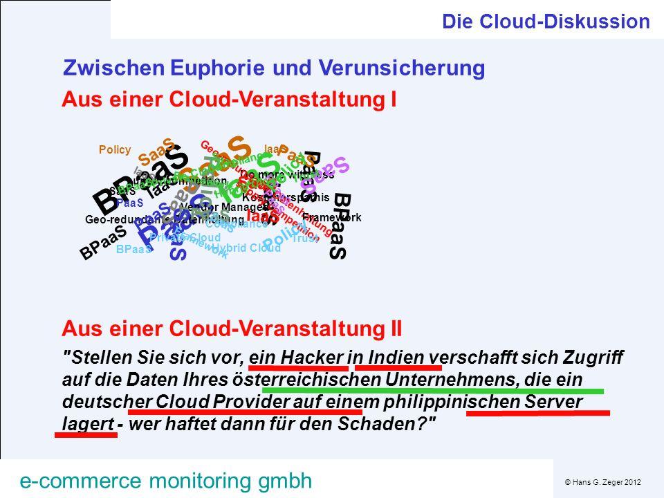 © Hans G. Zeger 2012 e-commerce monitoring gmbh SaaS BPaaS PaaS IaaS Die Cloud-Diskussion Zwischen Euphorie und Verunsicherung Do more with less Koste