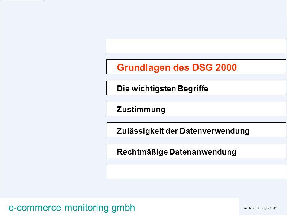 © Hans G. Zeger 2012 e-commerce monitoring gmbh Grundlagen des DSG 2000 Die wichtigsten Begriffe Zustimmung Zulässigkeit der Datenverwendung Rechtmäßi