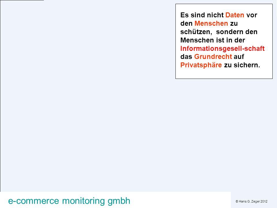 © Hans G. Zeger 2012 e-commerce monitoring gmbh Es sind nicht Daten vor den Menschen zu schützen, sondern den Menschen ist in der Informationsgesell-s