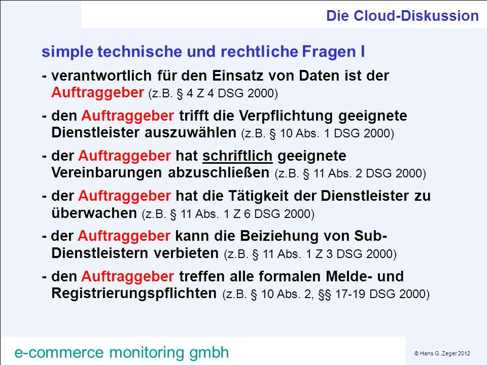 © Hans G. Zeger 2012 e-commerce monitoring gmbh Die Cloud-Diskussion simple technische und rechtliche Fragen I -verantwortlich für den Einsatz von Dat