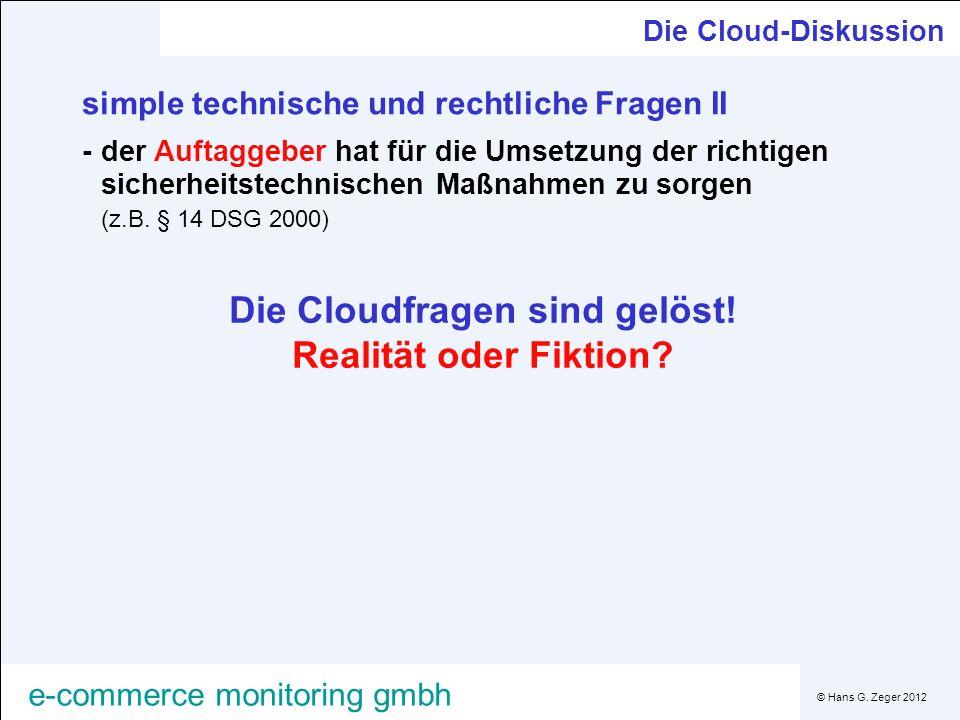 © Hans G. Zeger 2012 e-commerce monitoring gmbh Die Cloud-Diskussion simple technische und rechtliche Fragen II -der Auftaggeber hat für die Umsetzung
