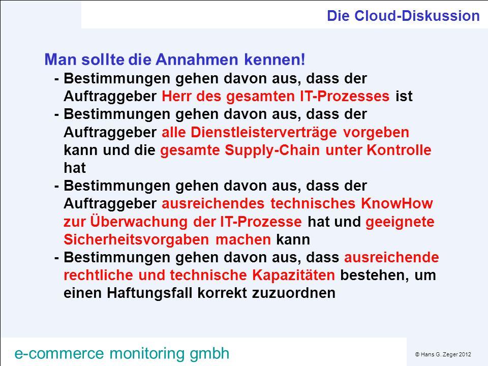 © Hans G. Zeger 2012 e-commerce monitoring gmbh Die Cloud-Diskussion Man sollte die Annahmen kennen! -Bestimmungen gehen davon aus, dass der Auftragge