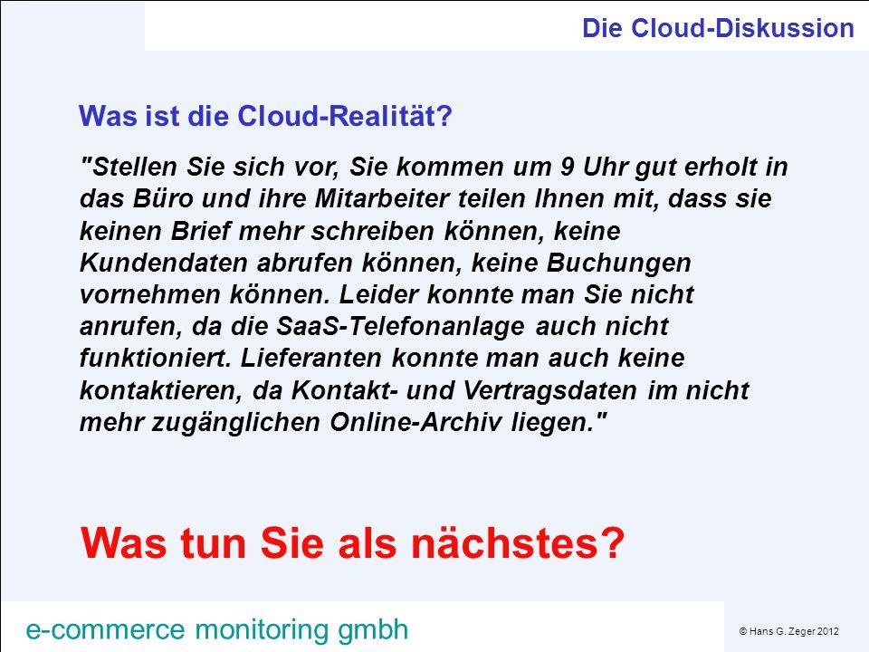 © Hans G. Zeger 2012 e-commerce monitoring gmbh Die Cloud-Diskussion Was ist die Cloud-Realität?