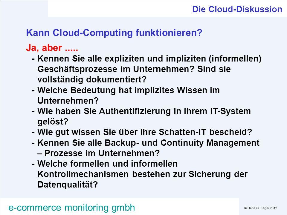 © Hans G. Zeger 2012 e-commerce monitoring gmbh Die Cloud-Diskussion Kann Cloud-Computing funktionieren? Ja, aber..... -Kennen Sie alle expliziten und