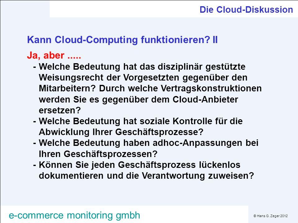 © Hans G. Zeger 2012 e-commerce monitoring gmbh Die Cloud-Diskussion Kann Cloud-Computing funktionieren? II Ja, aber..... -Welche Bedeutung hat das di