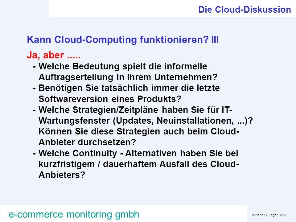 © Hans G. Zeger 2012 e-commerce monitoring gmbh Die Cloud-Diskussion Kann Cloud-Computing funktionieren? III Ja, aber..... -Welche Bedeutung spielt di