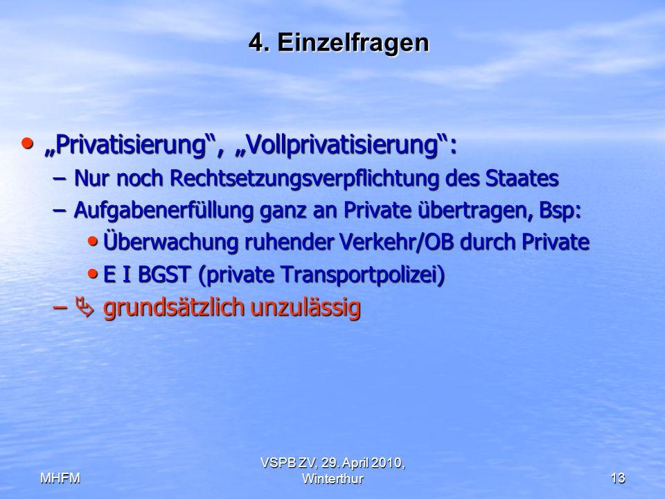 MHFM VSPB ZV, 29. April 2010, Winterthur13 4. Einzelfragen Privatisierung, Vollprivatisierung: Privatisierung, Vollprivatisierung: –Nur noch Rechtsetz