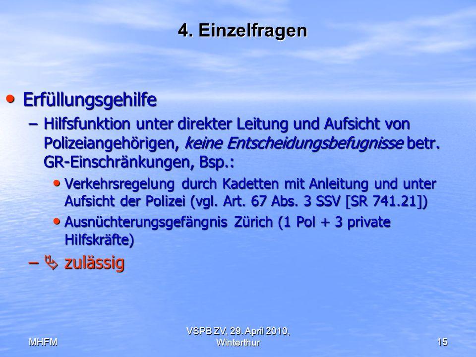 MHFM VSPB ZV, 29. April 2010, Winterthur15 4. Einzelfragen Erfüllungsgehilfe Erfüllungsgehilfe –Hilfsfunktion unter direkter Leitung und Aufsicht von