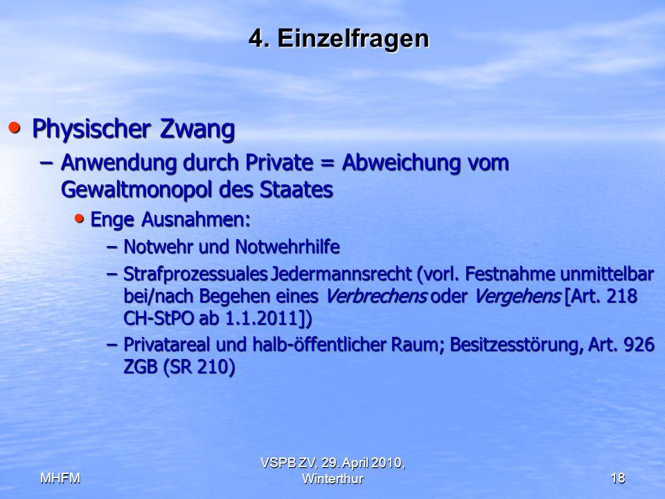 MHFM VSPB ZV, 29. April 2010, Winterthur18 4. Einzelfragen Physischer Zwang Physischer Zwang –Anwendung durch Private = Abweichung vom Gewaltmonopol d