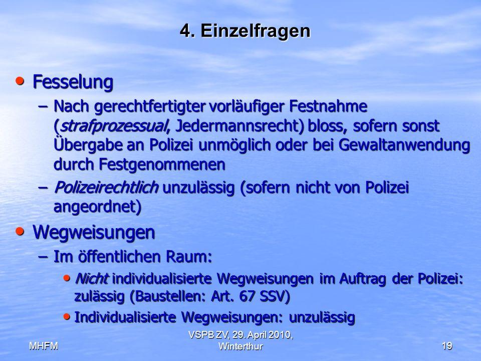 MHFM VSPB ZV, 29. April 2010, Winterthur19 4. Einzelfragen Fesselung Fesselung –Nach gerechtfertigter vorläufiger Festnahme (strafprozessual, Jederman