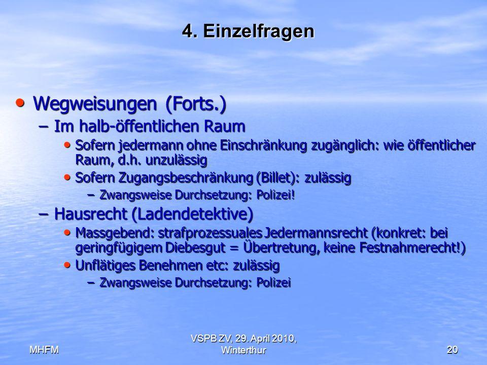 MHFM VSPB ZV, 29. April 2010, Winterthur20 4. Einzelfragen Wegweisungen (Forts.) Wegweisungen (Forts.) –Im halb-öffentlichen Raum Sofern jedermann ohn