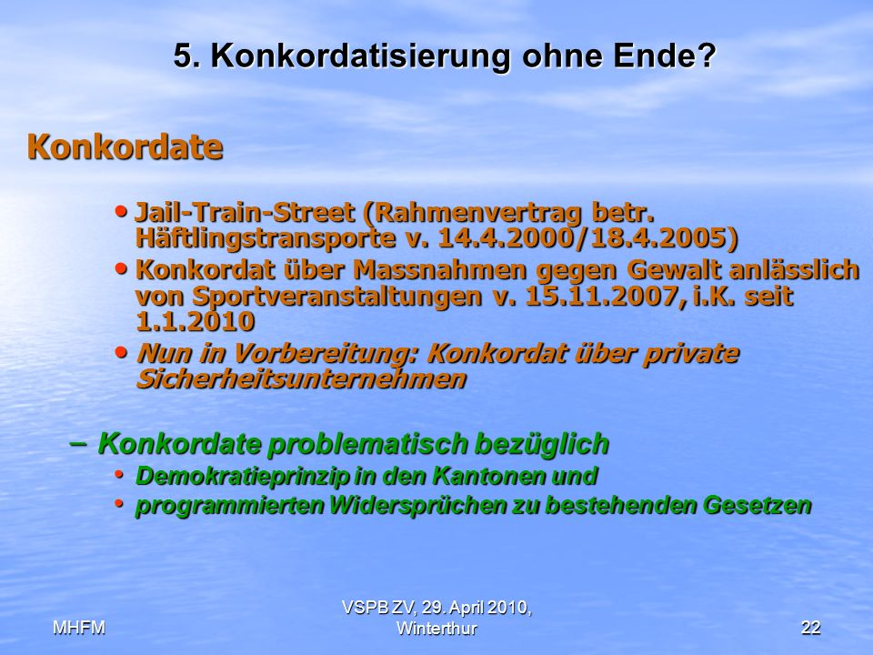 MHFM VSPB ZV, 29. April 2010, Winterthur22 5. Konkordatisierung ohne Ende? Konkordate Jail-Train-Street (Rahmenvertrag betr. Häftlingstransporte v. 14