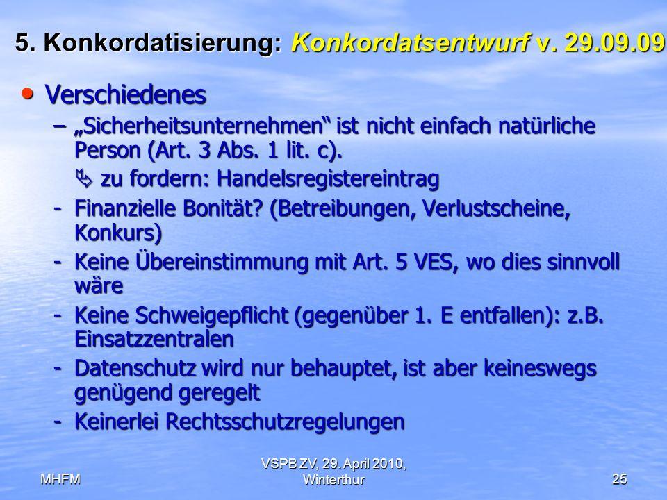 MHFM VSPB ZV, 29. April 2010, Winterthur25 5. Konkordatisierung: Konkordatsentwurf v. 29.09.09 Verschiedenes Verschiedenes –Sicherheitsunternehmen ist