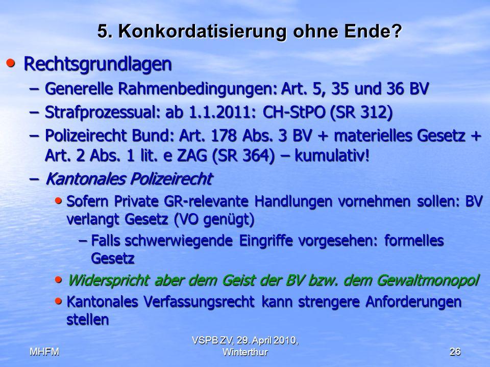 MHFM VSPB ZV, 29. April 2010, Winterthur26 5. Konkordatisierung ohne Ende? Rechtsgrundlagen Rechtsgrundlagen –Generelle Rahmenbedingungen: Art. 5, 35