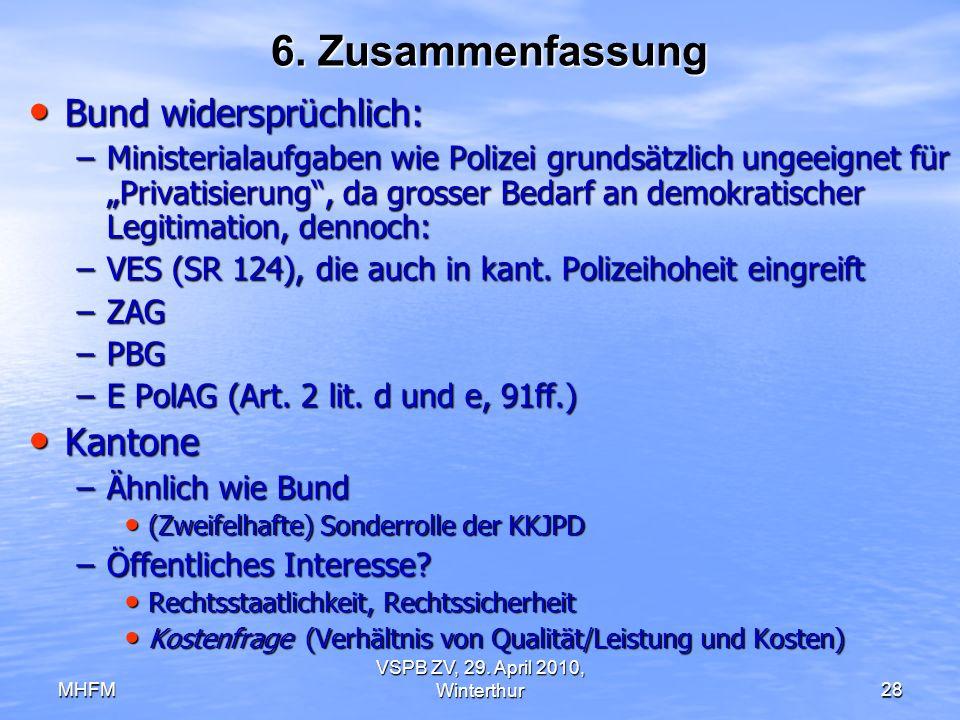 MHFM VSPB ZV, 29. April 2010, Winterthur28 6. Zusammenfassung Bund widersprüchlich: Bund widersprüchlich: –Ministerialaufgaben wie Polizei grundsätzli