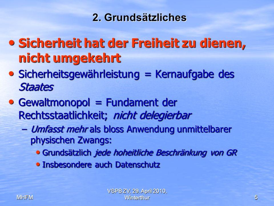MHFM VSPB ZV, 29. April 2010, Winterthur5 2. Grundsätzliches Sicherheit hat der Freiheit zu dienen, nicht umgekehrt Sicherheit hat der Freiheit zu die