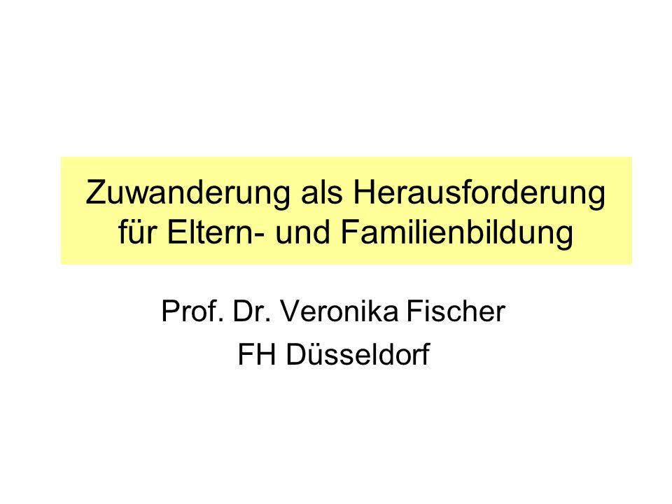 Zuwanderung als Herausforderung für Eltern- und Familienbildung Prof. Dr. Veronika Fischer FH Düsseldorf