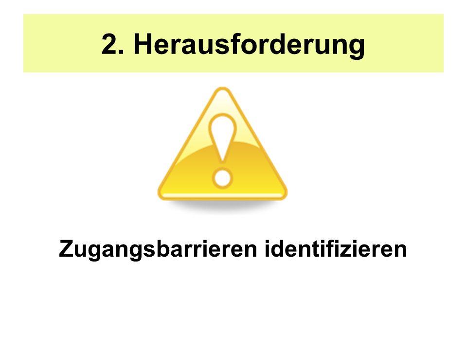 Zugangsbarrieren identifizieren 2. Herausforderung