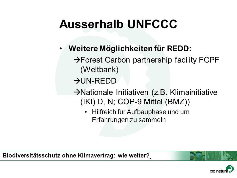 Biodiversitätsschutz ohne Klimavertrag: wie weiter? Ausserhalb UNFCCC Weitere Möglichkeiten für REDD: Forest Carbon partnership facility FCPF (Weltban