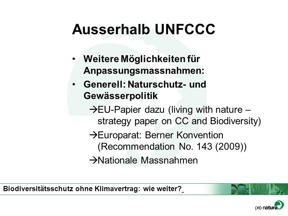 Biodiversitätsschutz ohne Klimavertrag: wie weiter? Ausserhalb UNFCCC Weitere Möglichkeiten für Anpassungsmassnahmen: Generell: Naturschutz- und Gewäs